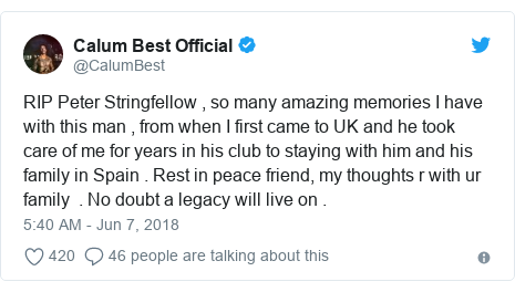 Twitter post by @CalumBest: RIP Peter Stringfellow , so many amazing memories I have with this man , from when I first came to UK and he took care of me for years in his club to staying with him and his family in Spain . Rest in peace friend, my thoughts r with ur family  . No doubt a legacy will live on .