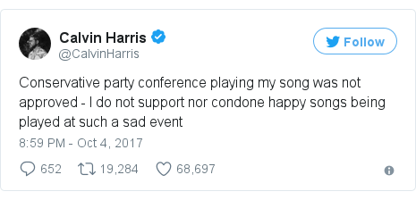 Twitter post by @CalvinHarris: Conservative party conference playing my song was not approved - I do not support nor condone happy songs being played at such a sad event