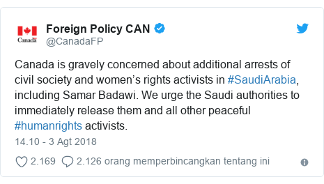 Twitter pesan oleh @CanadaFP: Canada is gravely concerned about additional arrests of civil society and women's rights activists in #SaudiArabia, including Samar Badawi. We urge the Saudi authorities to immediately release them and all other peaceful #humanrights activists.