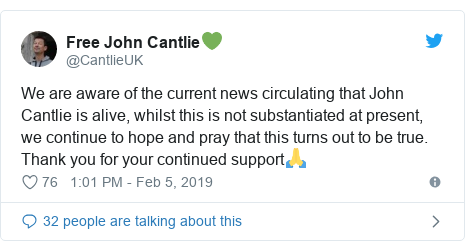 Twitter post by @CantlieUK: We are aware of the current news circulating that John Cantlie is alive, whilst this is not substantiated at present, we continue to hope and pray that this turns out to be true.  Thank you for your continued support🙏