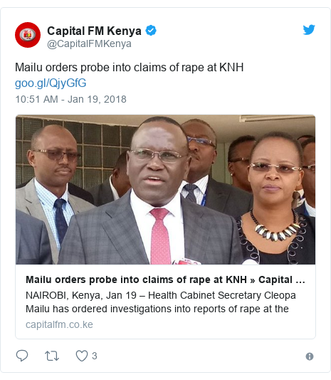 Twitter post by @CapitalFMKenya: Mailu orders probe into claims of rape at KNH