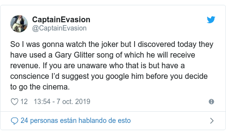 Publicación de Twitter por @CaptainEvasion: So I was gonna watch the joker but I discovered today they have used a Gary Glitter song of which he will receive revenue. If you are unaware who that is but have a conscience I'd suggest you google him before you decide to go the cinema.