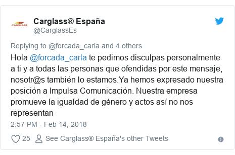 Twitter post by @CarglassEs: Hola @forcada_carla te pedimos disculpas personalmente a ti y a todas las personas que ofendidas por este mensaje, nosotr@s también lo estamos.Ya hemos expresado nuestra posición a Impulsa Comunicación. Nuestra empresa promueve la igualdad de género y actos así no nos representan