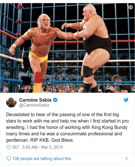 Twitter post by @CarmineSabia: Devastated to hear of the passing of one of the first big stars to work with me and help me when I first started in pro wrestling. I had the honor of working with King Kong Bundy many times and he was a consummate professional and gentleman. RIP KKB, God Bless.