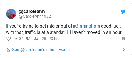 Twitter post by @CaroleAnn1982: If you're trying to get into or out of #Birmingham good luck with that, traffic is at a standstill. Haven't moved in an hour.