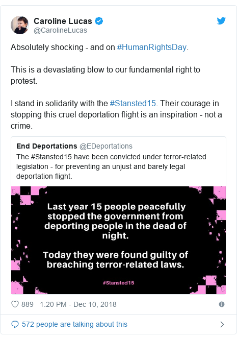 Twitter post by @CarolineLucas: Absolutely shocking - and on #HumanRightsDay.This is a devastating blow to our fundamental right to protest.I stand in solidarity with the #Stansted15. Their courage in stopping this cruel deportation flight is an inspiration - not a crime.