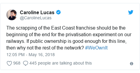 Twitter post by @CarolineLucas: The scrapping of the East Coast franchise should be the beginning of the end for the privatisation experiment on our railways. If public ownership is good enough for this line, then why not the rest of the network? #WeOwnIt