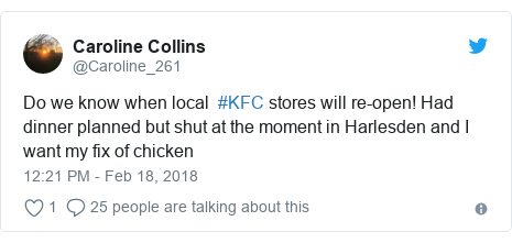 Twitter post by @Caroline_261: Do we know when local  #KFC stores will re-open! Had dinner planned but shut at the moment in Harlesden and I want my fix of chicken