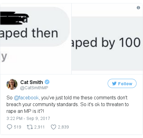 Twitter post by @CatSmithMP: So @facebook, you've just told me these comments don't breach your community standards. So it's ok to threaten to rape an MP is it?! pic.twitter.com/9ZYu0lhyyn