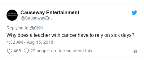 Twitter post by @CausewayEnt: Why does a teacher with cancer have to rely on sick days?