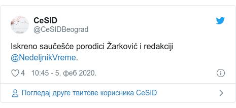 Twitter post by @CeSIDBeograd: Iskreno saučešće porodici Žarković i redakciji @NedeljnikVreme.