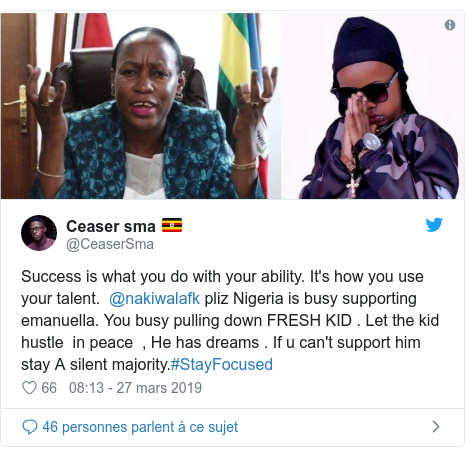 Twitter publication par @CeaserSma: Success is what you do with your ability. It's how you use your talent.  @nakiwalafk pliz Nigeria is busy supporting emanuella. You busy pulling down FRESH KID . Let the kid hustle  in peace  , He has dreams . If u can't support him stay A silent majority.#StayFocused