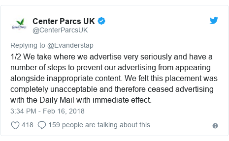 Twitter post by @CenterParcsUK: 1/2 We take where we advertise very seriously and have a number of steps to prevent our advertising from appearing alongside inappropriate content. We felt this placement was completely unacceptable and therefore ceased advertising with the Daily Mail with immediate effect.