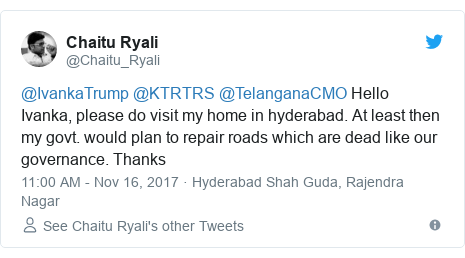 Twitter post by @Chaitu_Ryali: @IvankaTrump @KTRTRS @TelanganaCMO  Hello Ivanka, please do visit my home in hyderabad. At least then my govt. would plan to repair roads which are dead like our governance. Thanks