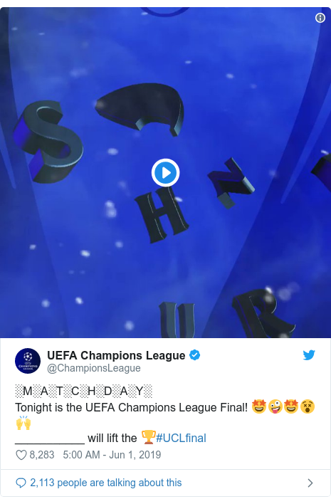 Twitter post by @ChampionsLeague: ░M░A░T░C░H░D░A░Y░Tonight is the UEFA Champions League Final! 🤩🤪🤩😵🙌___________ will lift the 🏆#UCLfinal