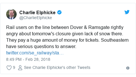 Twitter post by @CharlieElphicke: Rail users on the line between Dover & Ramsgate rightly angry about tomorrow's closure given lack of snow there. They pay a huge amount of money for tickets. Southeastern have serious questions to answer.