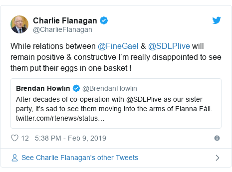 Twitter post by @CharlieFlanagan: While relations between @FineGael & @SDLPlive will remain positive & constructive I'm really disappointed to see them put their eggs in one basket !