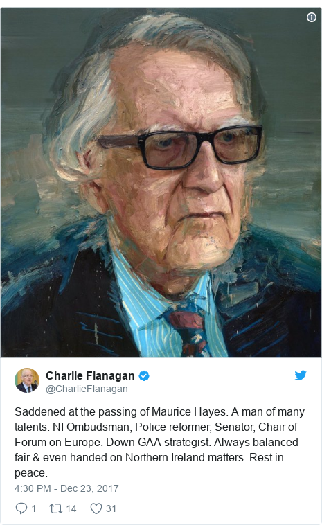 Twitter post by @CharlieFlanagan: Saddened at the passing of Maurice Hayes. A man of many talents. NI Ombudsman, Police reformer, Senator, Chair of Forum on Europe. Down GAA strategist. Always balanced fair & even handed on Northern Ireland matters. Rest in peace.