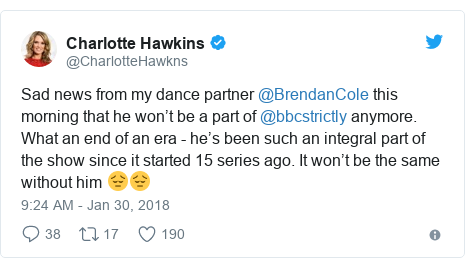 Twitter post by @CharlotteHawkns: Sad news from my dance partner @BrendanCole this morning that he won't be a part of @bbcstrictly anymore. What an end of an era - he's been such an integral part of the show since it started 15 series ago. It won't be the same without him 😔😔