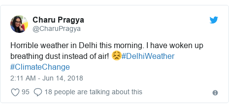Twitter post by @CharuPragya: Horrible weather in Delhi this morning. I have woken up breathing dust instead of air! 😣#DelhiWeather #ClimateChange