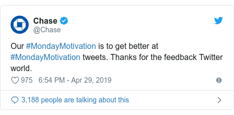 Twitter post by @Chase: Our #MondayMotivation is to get better at #MondayMotivation tweets. Thanks for the feedback Twitter world.