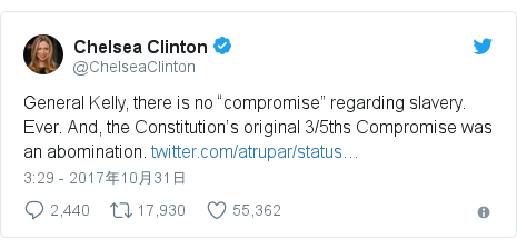 "Twitter post by @ChelseaClinton: General Kelly, there is no ""compromise"" regarding slavery. Ever. And, the Constitution's original 3/5ths Compromise was an abomination."