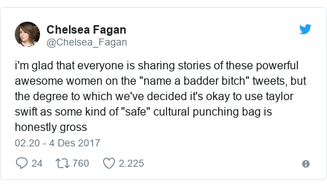 "Twitter pesan oleh @Chelsea_Fagan: i'm glad that everyone is sharing stories of these powerful awesome women on the ""name a badder bitch"" tweets, but the degree to which we've decided it's okay to use taylor swift as some kind of ""safe"" cultural punching bag is honestly gross"