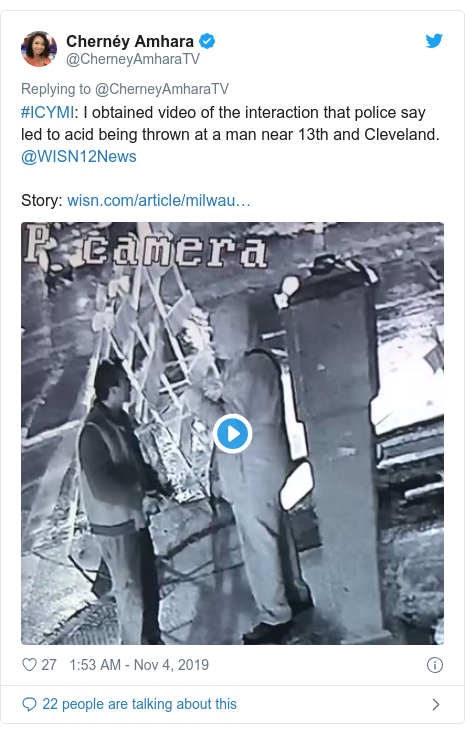 Twitter post by @CherneyAmharaTV: #ICYMI  I obtained video of the interaction that police say led to acid being thrown at a man near 13th and Cleveland. @WISN12News Story