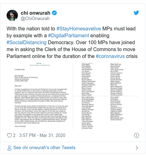Twitter post by @ChiOnwurah: With the nation told to #StayHomesavelive MPs must lead by example with a #DigitalParliament enabling #SocialDistancing Democracy. Over 100 MPs have joined me in asking the Clerk of the House of Commons to move Parliament online for the duration of the #coronavirus crisis