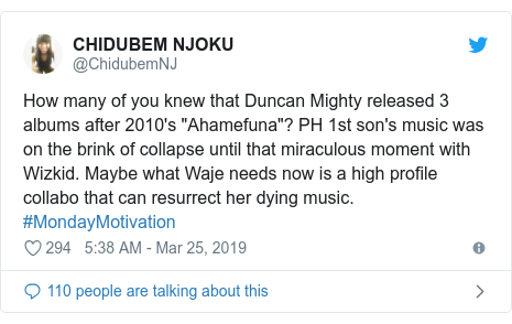 """Twitter post by @ChidubemNJ: How many of you knew that Duncan Mighty released 3 albums after 2010's """"Ahamefuna""""? PH 1st son's music was on the brink of collapse until that miraculous moment with Wizkid. Maybe what Waje needs now is a high profile collabo that can resurrect her dying music. #MondayMotivation"""