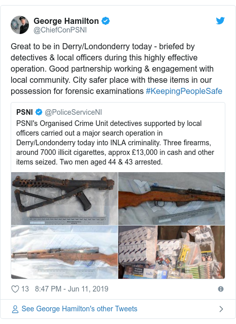 Twitter post by @ChiefConPSNI: Great to be in Derry/Londonderry today - briefed by detectives & local officers during this highly effective operation. Good partnership working & engagement with local community. City safer place with these items in our possession for forensic examinations #KeepingPeopleSafe