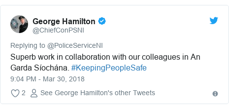 Twitter post by @ChiefConPSNI: Superb work in collaboration with our colleagues in An Garda Síochána. #KeepingPeopleSafe