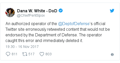 Twitter pesan oleh @ChiefPentSpox: An authorized operator of the  @DeptofDefense's official Twitter site erroneously retweeted content that would not be endorsed by the Department of Defense. The operator caught this error and immediately deleted it.