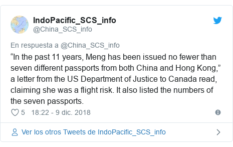 """Publicación de Twitter por @China_SCS_info: """"In the past 11 years, Meng has been issued no fewer than seven different passports from both China and Hong Kong,"""" a letter from the US Department of Justice to Canada read, claiming she was a flight risk. It also listed the numbers of the seven passports."""