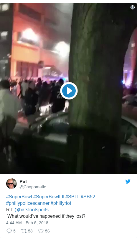 Twitter post by @Chopomatic: #SuperBowl #SuperBowlLII #SBLII #SB52 #phillypolicescanner #phillyriot RT  @barstoolsports  What would've happened if they lost?