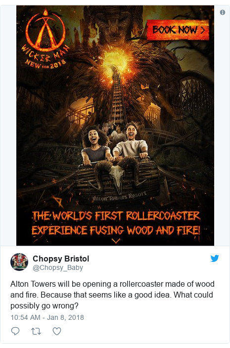 Twitter post by @Chopsy_Baby: Alton Towers will be opening a rollercoaster made of wood and fire. Because that seems like a good idea. What could possibly go wrong?