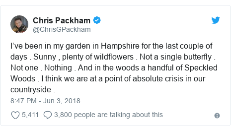 Twitter post by @ChrisGPackham: I've been in my garden in Hampshire for the last couple of days . Sunny , plenty of wildflowers . Not a single butterfly . Not one . Nothing . And in the woods a handful of Speckled Woods . I think we are at a point of absolute crisis in our countryside .
