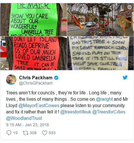 Twitter post by @ChrisGPackham: Trees aren't for councils , they're for life . Long life , many lives , the lives of many things . So come on @iwight and Mr Lloyd @MayorEastCowes please listen to your community and fix it rather than fell it ! @treesforlifeuk @TreesforCities @WoodlandTrust