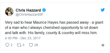 Twitter post by @ChrisHazzardSF: Very sad to hear Maurice Hayes has passed away - a giant of a man who I always cherished opportunity to sit down and talk with. His family, county & country will miss him.