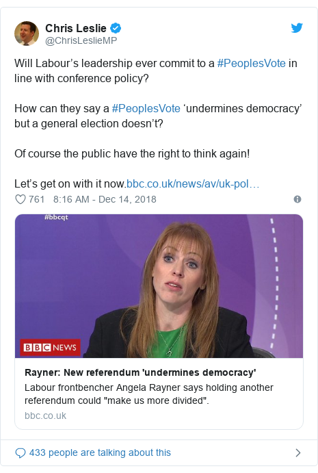 Twitter post by @ChrisLeslieMP: Will Labour's leadership ever commit to a #PeoplesVote in line with conference policy?How can they say a #PeoplesVote 'undermines democracy' but a general election doesn't? Of course the public have the right to think again!Let's get on with it now.