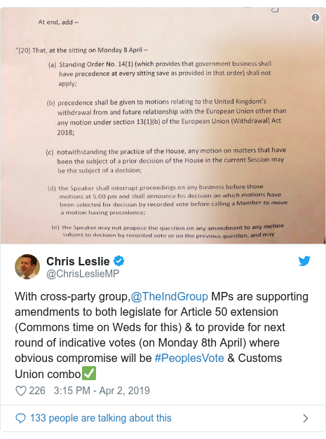 Twitter post by @ChrisLeslieMP: With cross-party group,@TheIndGroup MPs are supporting amendments to both legislate for Article 50 extension (Commons time on Weds for this) & to provide for next round of indicative votes (on Monday 8th April) where obvious compromise will be #PeoplesVote & Customs Union combo✅