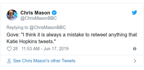 "Twitter post by @ChrisMasonBBC: Gove  ""I think it is always a mistake to retweet anything that Katie Hopkins tweets."""