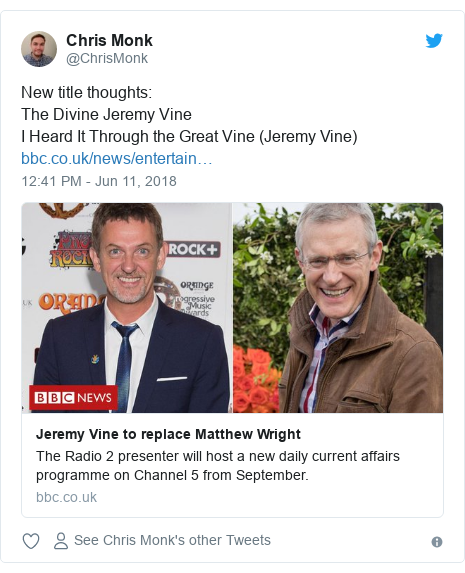 Twitter post by @ChrisMonk: New title thoughts  The Divine Jeremy Vine I Heard It Through the Great Vine (Jeremy Vine)