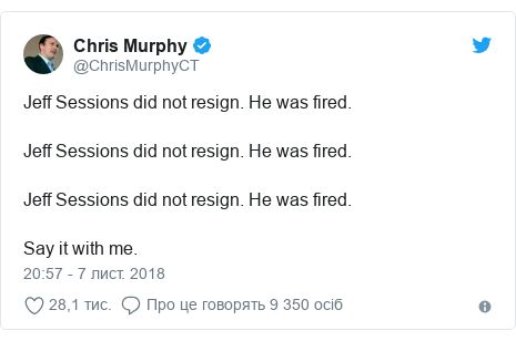 Twitter допис, автор: @ChrisMurphyCT: Jeff Sessions did not resign. He was fired. Jeff Sessions did not resign. He was fired. Jeff Sessions did not resign. He was fired. Say it with me.