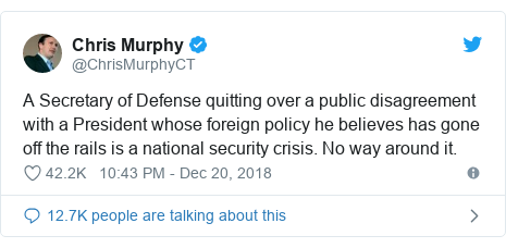 Twitter post by @ChrisMurphyCT: A Secretary of Defense quitting over a public disagreement with a President whose foreign policy he believes has gone off the rails is a national security crisis. No way around it.