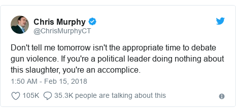 Twitter post by @ChrisMurphyCT: Don't tell me tomorrow isn't the appropriate time to debate gun violence. If you're a political leader doing nothing about this slaughter, you're an accomplice.