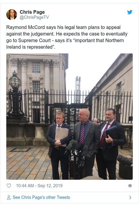 """Twitter post by @ChrisPageTV: Raymond McCord says his legal team plans to appeal against the judgement. He expects the case to eventually go to Supreme Court - says it's """"important that Northern Ireland is represented""""."""