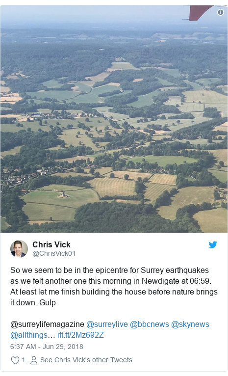 Twitter post by @ChrisVick01: So we seem to be in the epicentre for Surrey earthquakes as we felt another one this morning in Newdigate at 06 59. At least let me finish building the house before nature brings it down. Gulp@surreylifemagazine @surreylive @bbcnews @skynews @allthings…