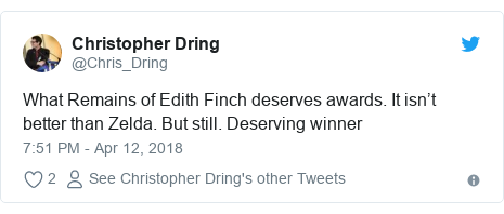 Twitter post by @Chris_Dring: What Remains of Edith Finch deserves awards. It isn't better than Zelda. But still. Deserving winner