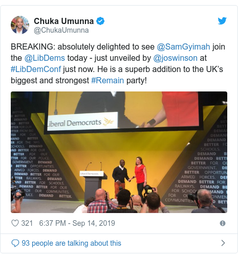 Twitter post by @ChukaUmunna: BREAKING  absolutely delighted to see @SamGyimah join the @LibDems today - just unveiled by @joswinson at #LibDemConf just now. He is a superb addition to the UK's biggest and strongest #Remain party!